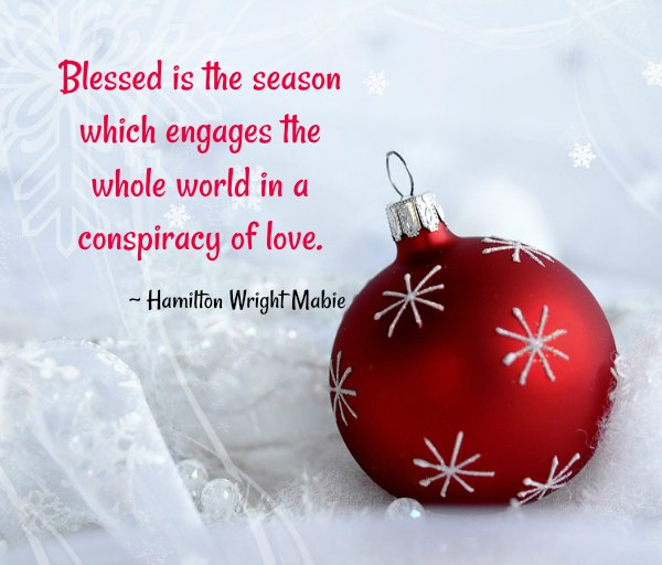 blessed is the season which engages the whole world in a conspiracy of love hamilton wright mabie - Christmas Decoration Quotes