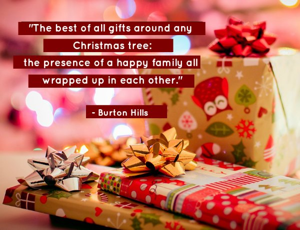 U201cThe Best Of All Gifts Around Any Christmas Tree: The Presence Of A Happy  Family All Wrapped Up In Each Other.u201d ~ Burton Hills. U201c